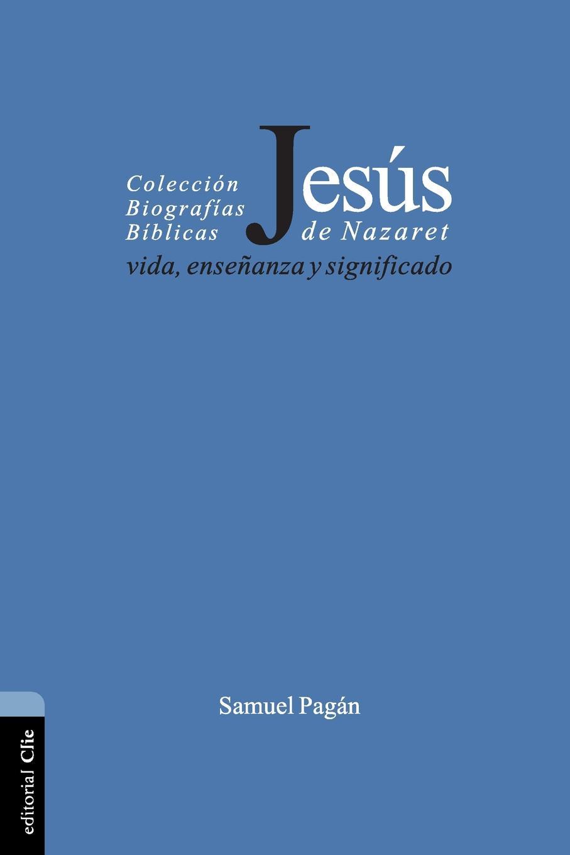 Samuel Pagán Jesus de Nazaret. Vida, ensenanza y significado цена и фото
