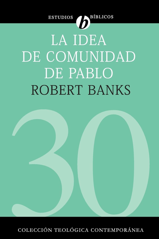 Robert J. Banks La idea de comunidad de Pablo la sombra de lo que fuimos