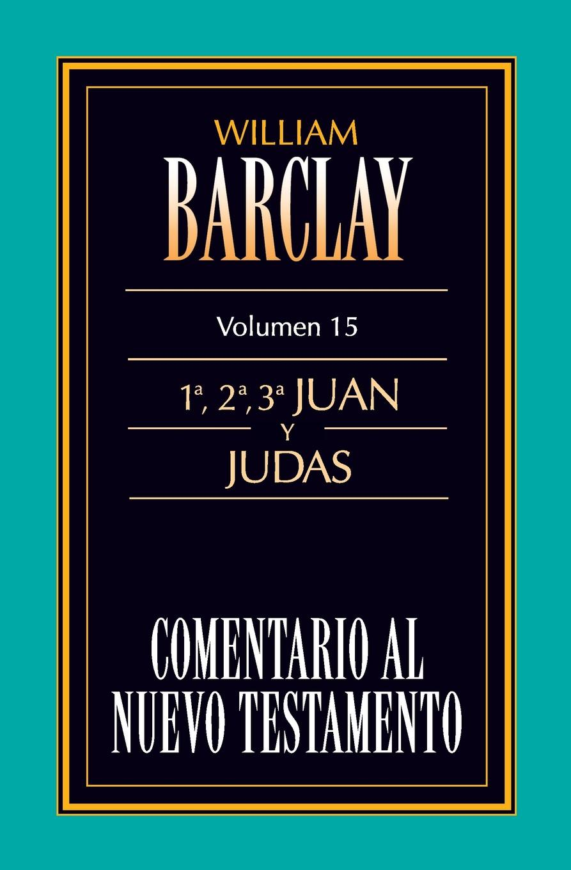 William Barclay Comentario al N.T. Vol. 15 - 1a,2a,3a Juan y Judas francisco calvo baena palabras al viento