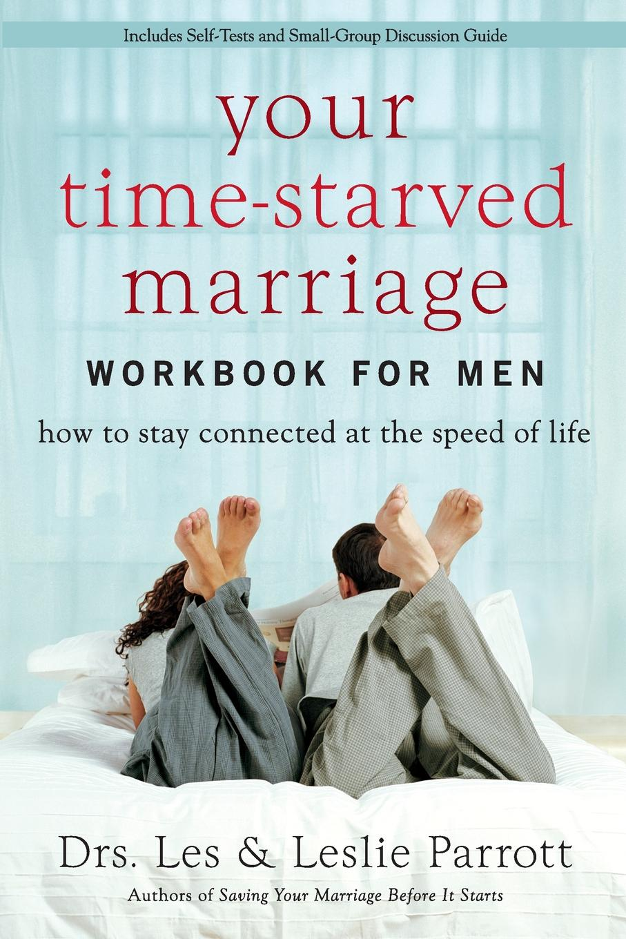 Les and Leslie Parrott Your Time-Starved Marriage Workbook for Men. How to Stay Connected at the Speed of Life gps to a joyful marriage
