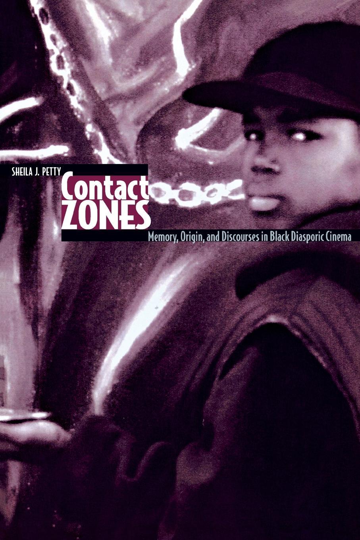 Sheila Petty Contact Zones. Memory, Origin, and Discourse in Black Diasporic Cinema the diasporic vision