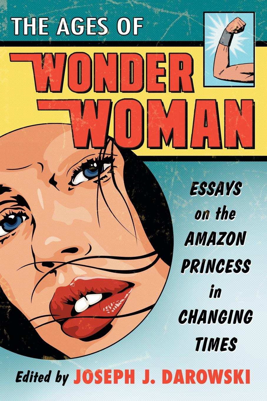 Ages of Wonder Woman. Essays on the Amazon Princess in Changing Times wonder woman vol 4 war the new 52