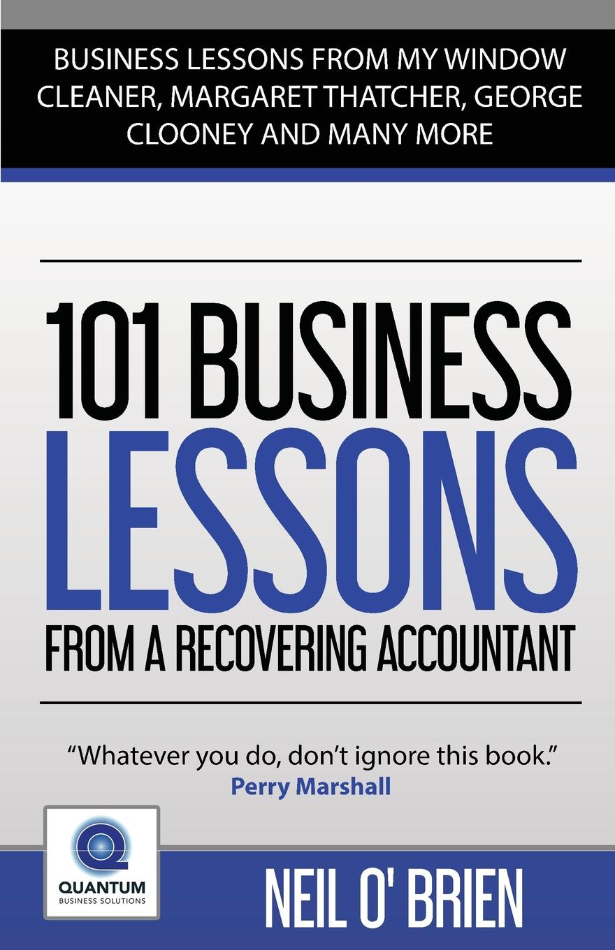 Neil O'Brien 101 Business Lessons From A Recovering Accountant jason dorsey ryan y size your business how gen y employees can save you money and grow your business