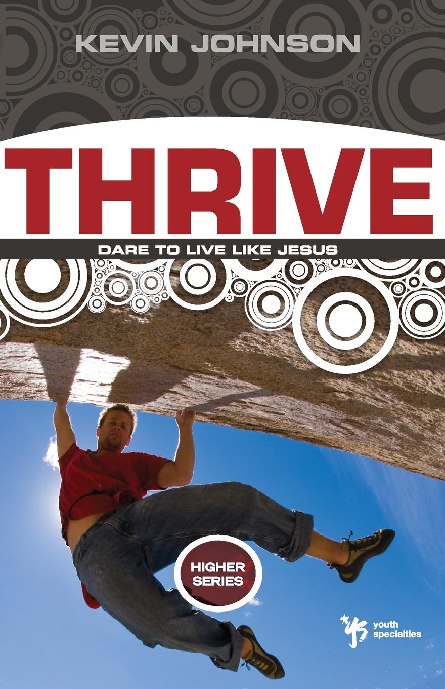 Kevin Johnson Thrive. Dare to Live Like Jesus travis monday help yourself to god s help