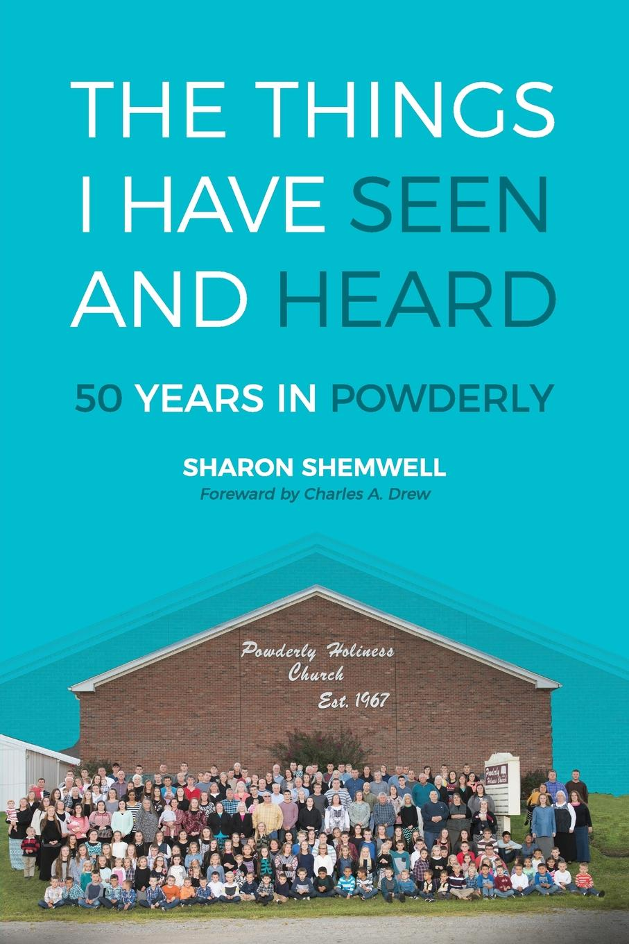 Sharon Shemwell The Things I Have Seen and Heard. 50 Years In Powderly russell young a living witness to god s precious miracles