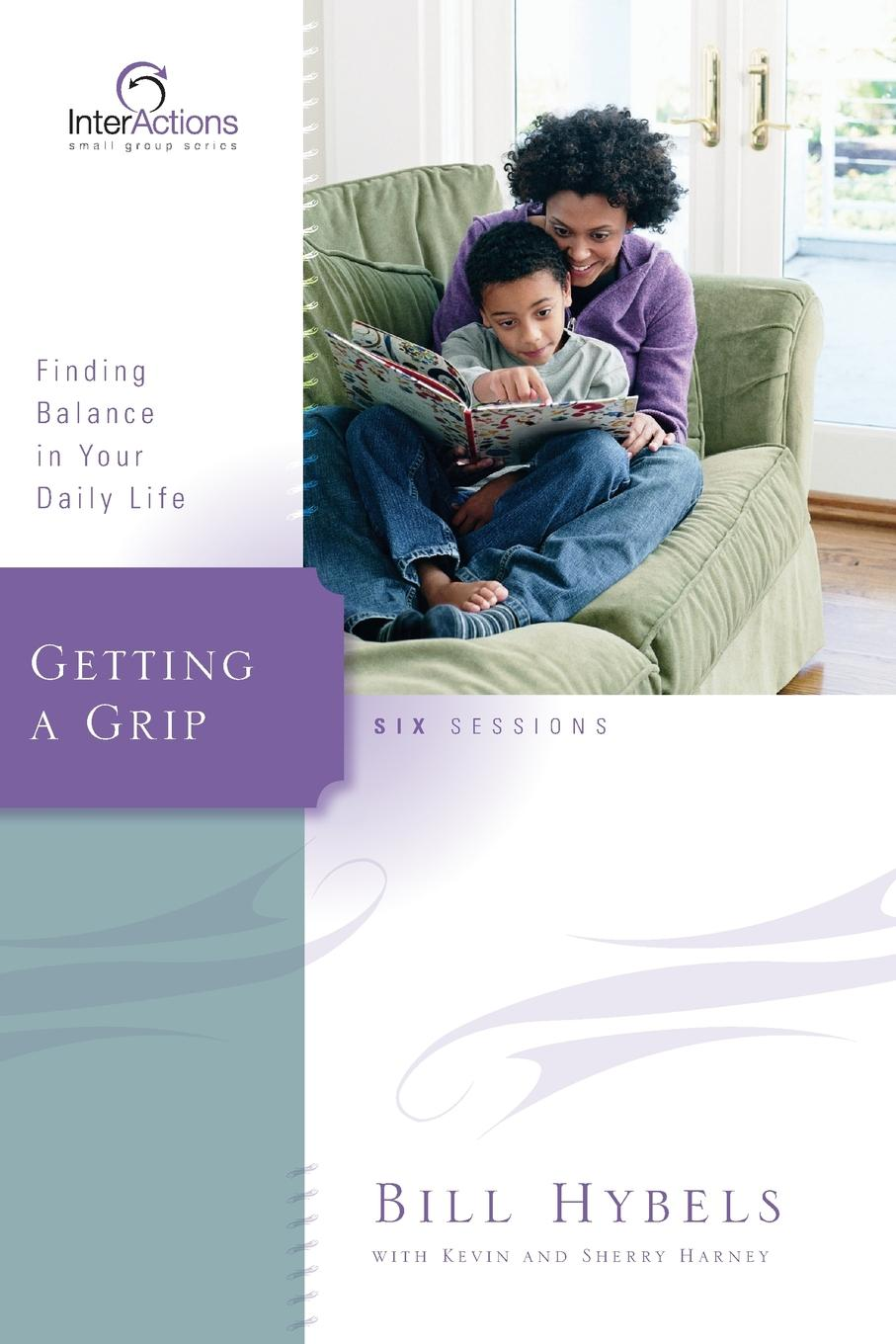 Bill Hybels Getting a Grip. Finding Balance in Your Daily Life bill hybels getting a grip finding balance in your daily life