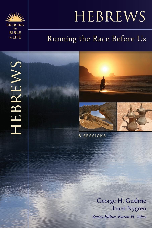 цена на George H. Guthrie, Janet Nygren Hebrews. Running the Race Before Us