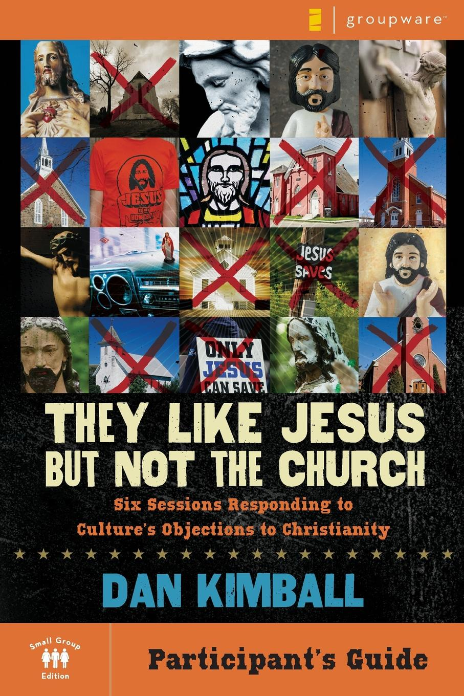 Dan Kimball They Like Jesus But Not the Church, Participant.s Guide. Six Sessions Responding to Culture.s Objections to Christianity dan quiggle lead like reagan strategies to motivate communicate and inspire