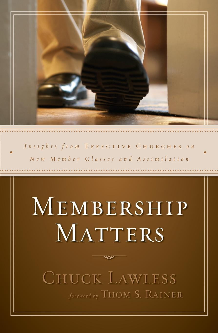 Chuck Lawless Membership Matters. Insights from Effective Churches on New Member Classes and Assimilation