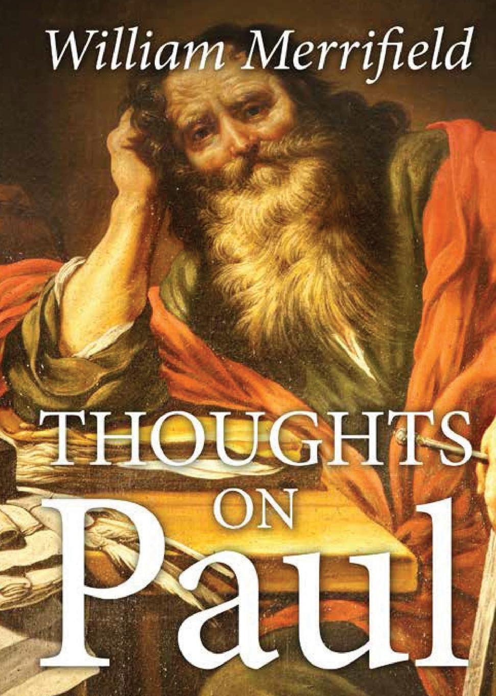 William Merrifield Thoughts on Paul in the midst of life