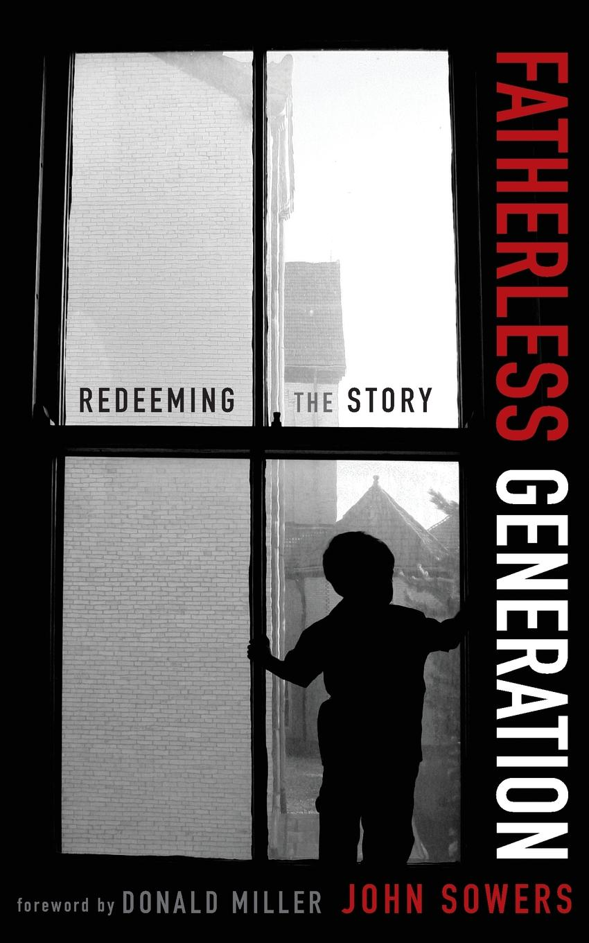 John A. Sowers Fatherless Generation. Redeeming the Story redeeming the dial
