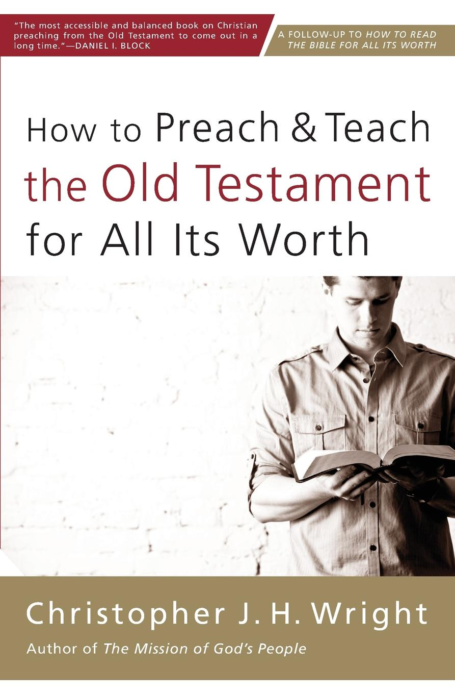 Christopher J. H. Wright How to Preach and Teach the Old Testament for All Its Worth christopher owens christopher owens a new testament 2 lp