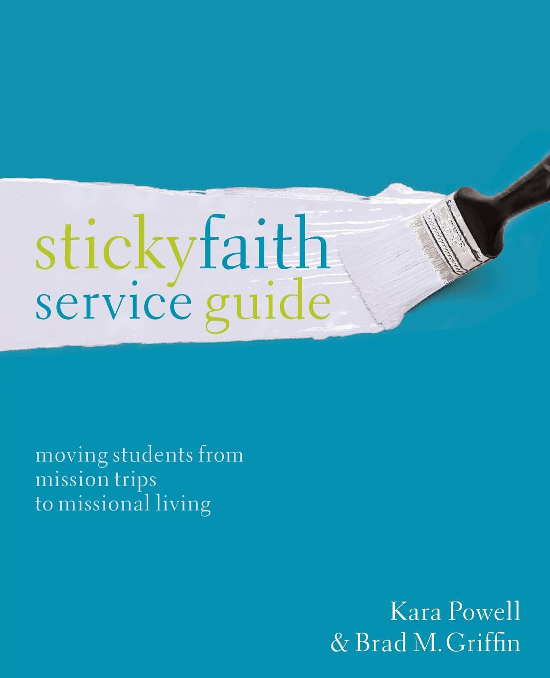Kara E. Powell, Brad M. Griffin Sticky Faith Service Guide. Moving Students from Mission Trips to Missional Living henry cruz faith in service developing credit unions in ecuador