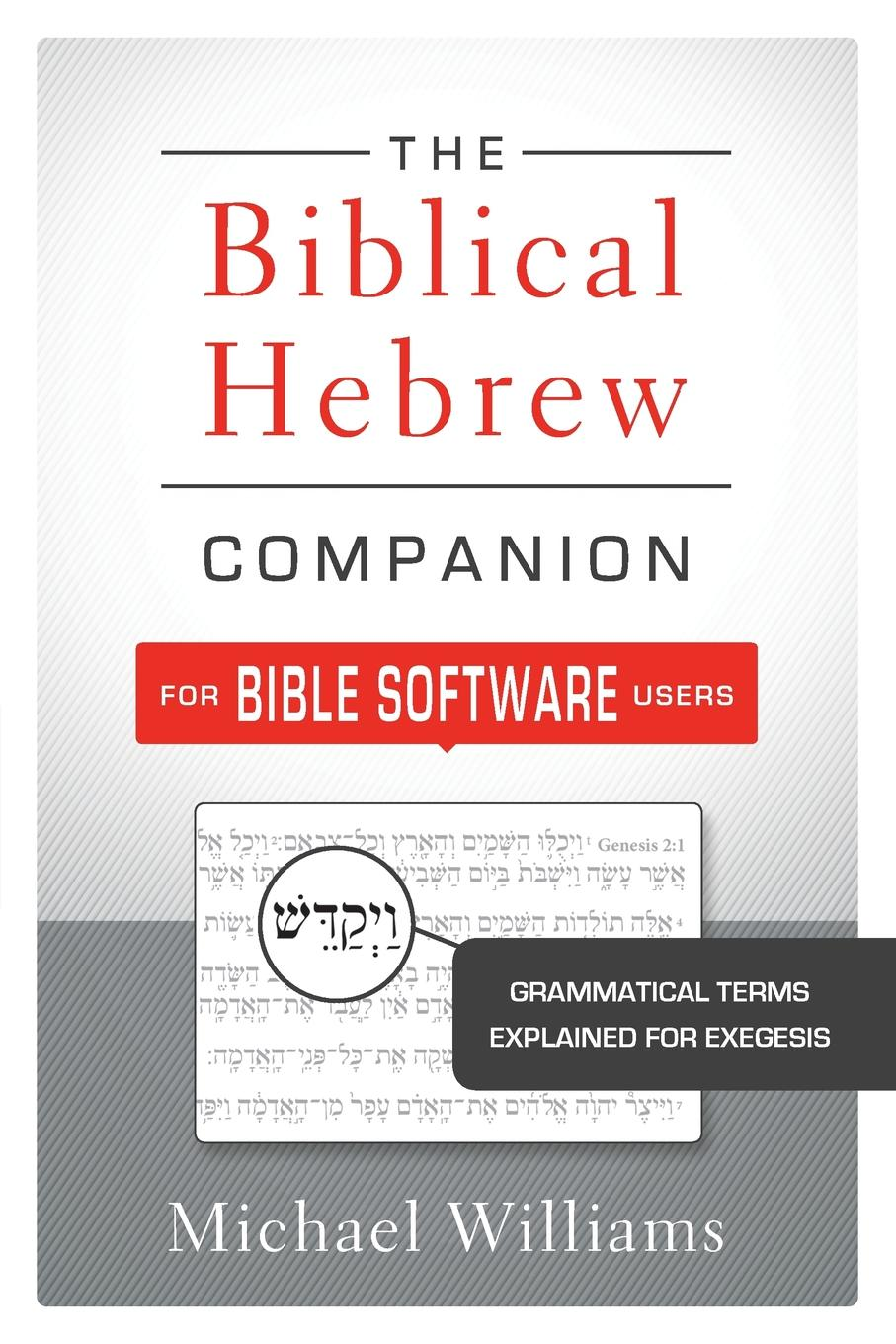все цены на Michael Williams The Biblical Hebrew Companion for Bible Software Users. Grammatical Terms Explained for Exegesis онлайн