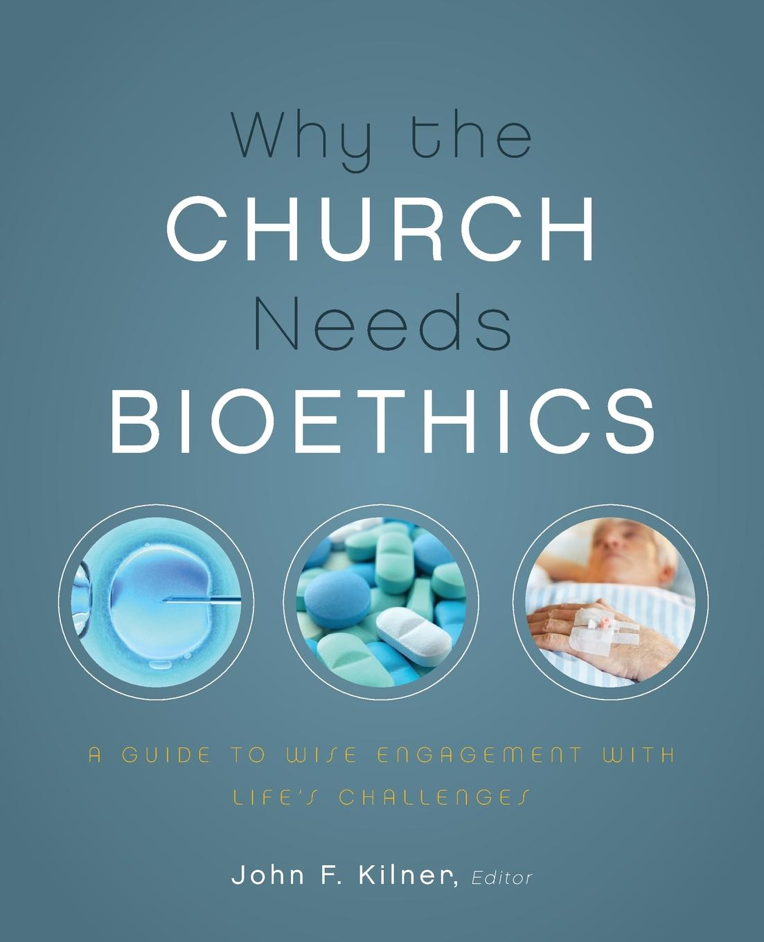 Why the Church Needs Bioethics. A Guide to Wise Engagement with Life.s Challenges rahul singh medical devices surgical and image guided technologies