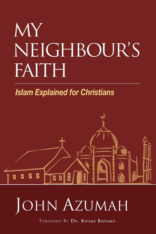 John Azumah My Neighbour.s Faith. Islam Explained for Christians недорго, оригинальная цена