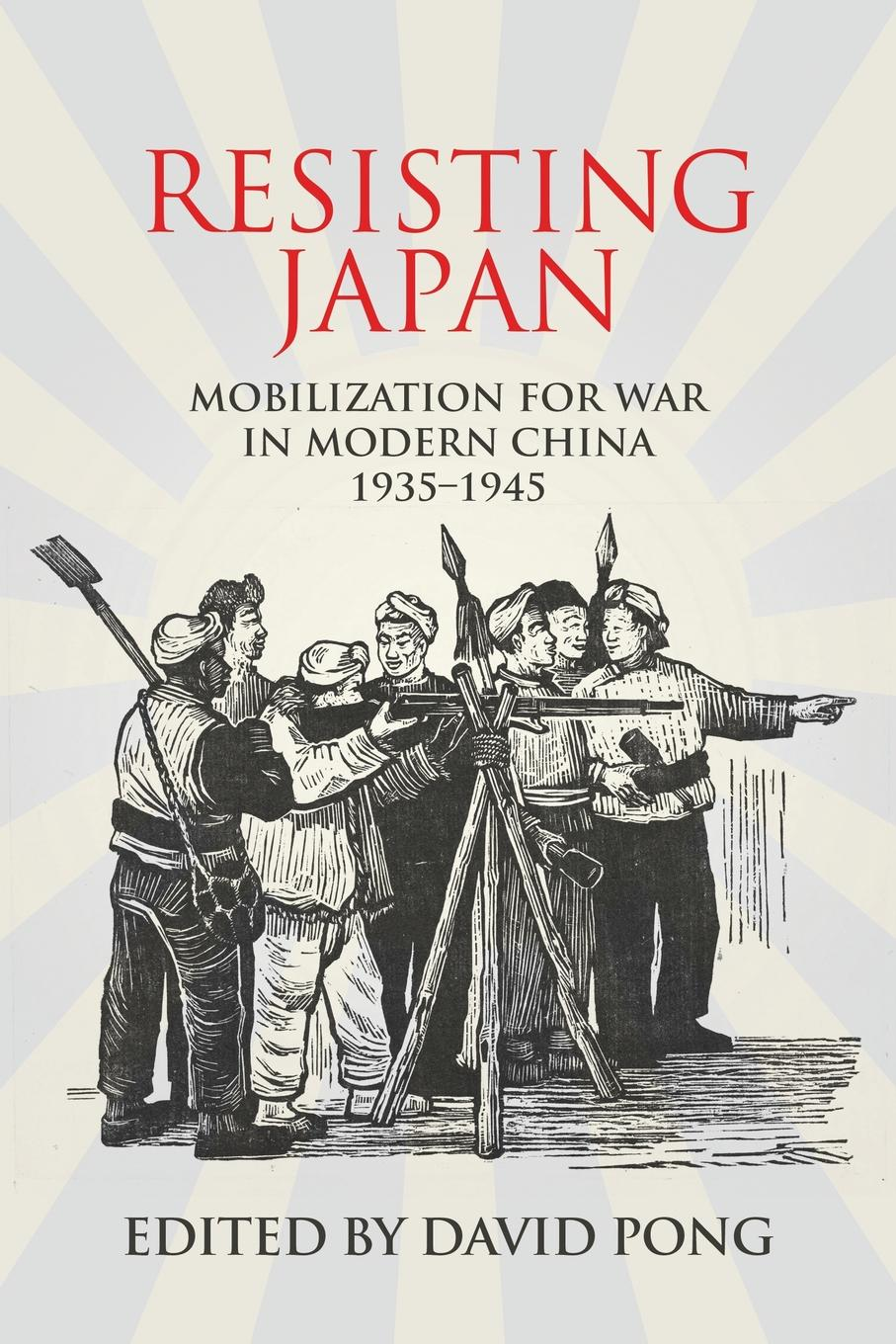 Resisting Japan. Mobilization for War in Modern China, 1935-1945 chinese ancient battles of the war the opium war one of the 2015 chinese ten book jane mijal khodorkovsky award winners