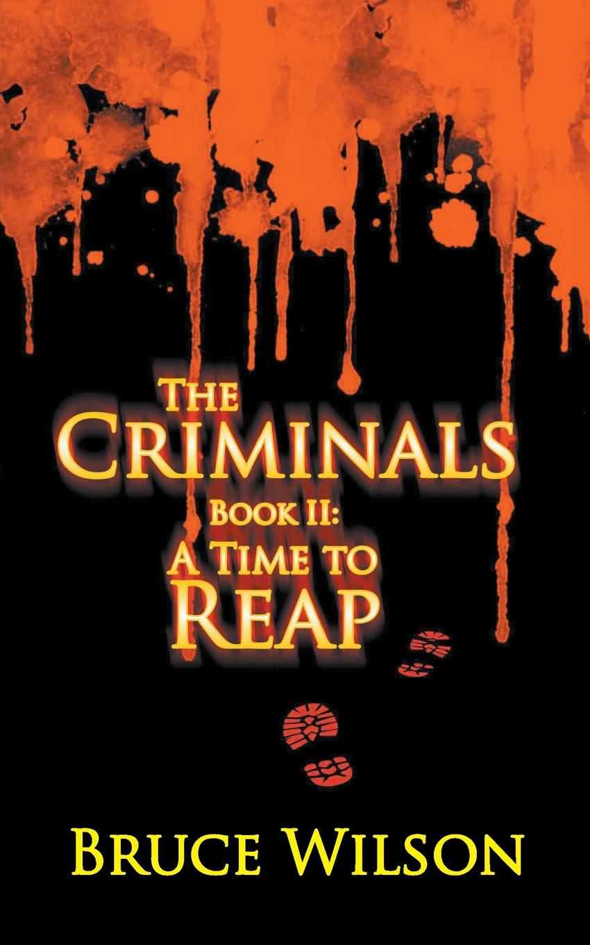 The Criminals - Book II.  A Time to Reap The Criminals – Book II: A Time to Reap is the shocking, highly...