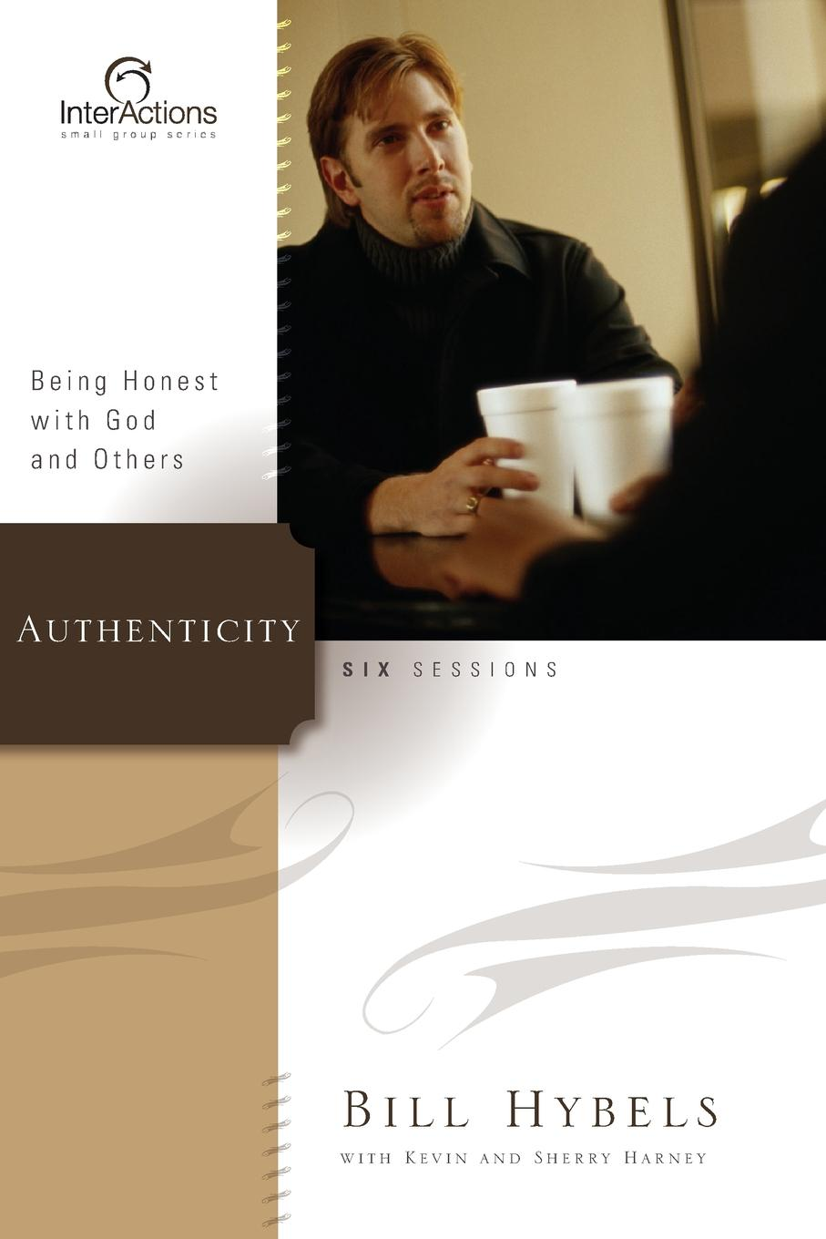 Bill Hybels Authenticity. Being Honest with God and Others bill hybels sermon on the mount 1 connect with god