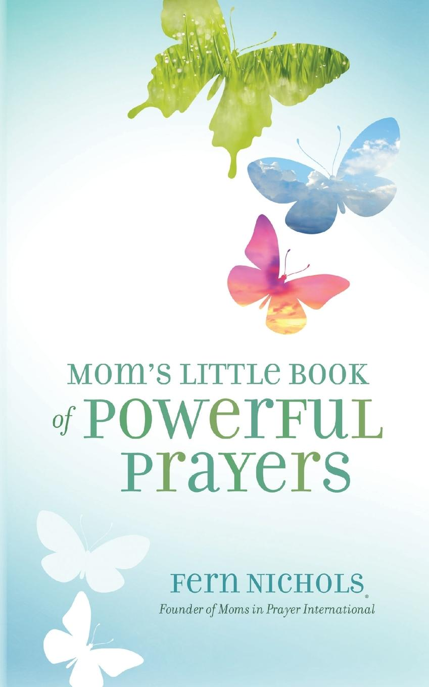 Fern Nichols Mom.s Little Book of Powerful Prayers sabrina l o rourke super succinct and satiating scripture prayers and poems
