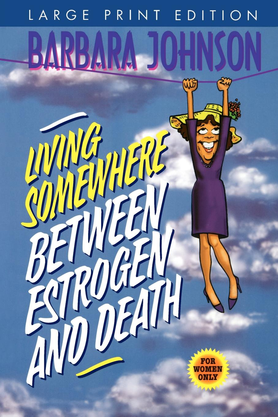 Barbara Johnson Living Somewhere Between Estrogen and Death living in his glorious presence