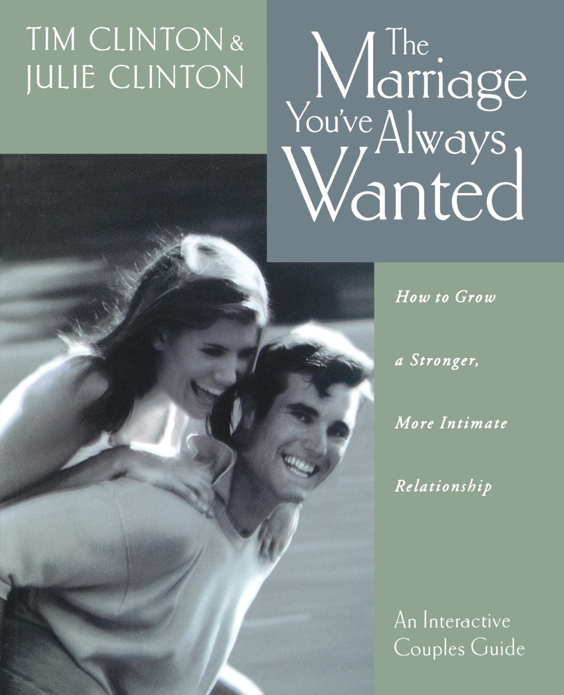 Timothy Clinton, Julie Clinton, Tim Clinton The Marriage You.ve Always Wanted. How to Grow a Stronger, More Intimate Relationship jordan d lewis trusted partners how companies build mutual trust and win together