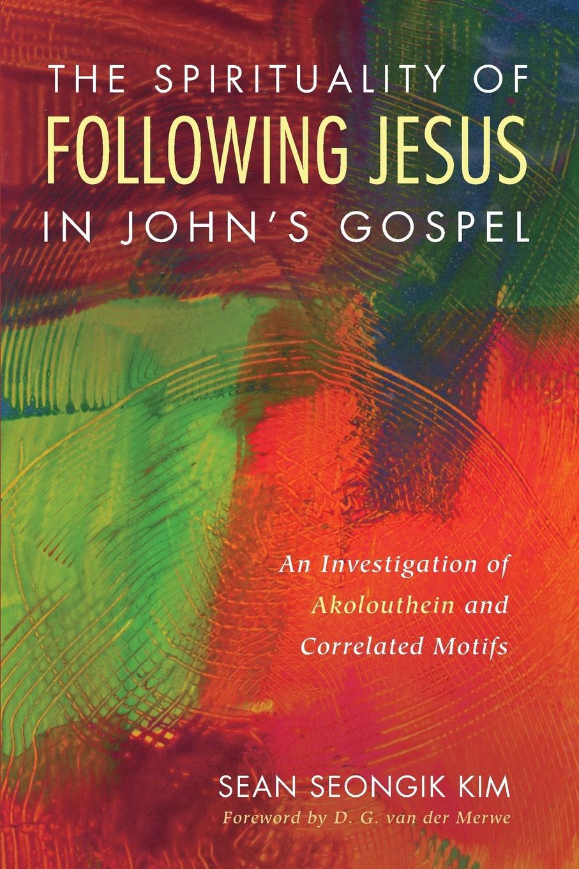 Sean Seongik Kim The Spirituality of Following Jesus in John.s Gospel недорго, оригинальная цена