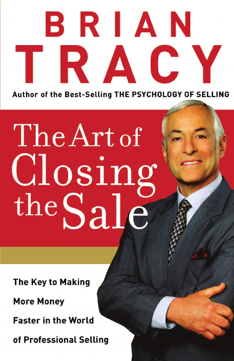 Brian Tracy The Art of Closing the Sale (International Edition). The Key to Making More Money Faster in the World of Professional Selling tracy guzeman the gravity of birds