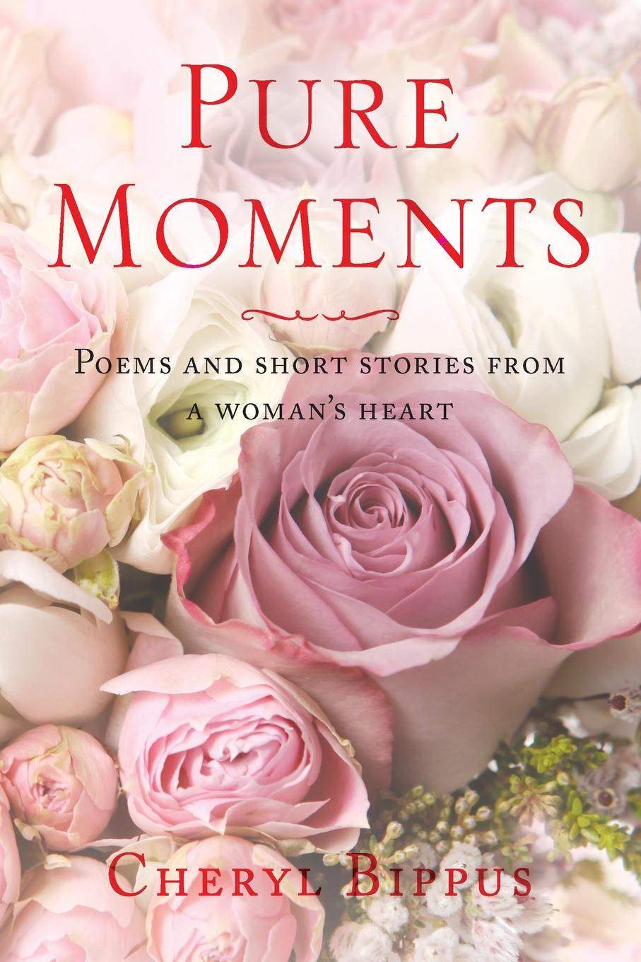 Cheryl Bippus Pure Moments. Poems and short stories from a woman.s heart simeon mungoni i want to know something