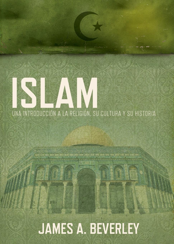 James A. Beverley Islam. Una Introduccion a la Religion, su Cultura y su Historia christian bernard cómo deshacerse de los celos el consejo del psicólogo