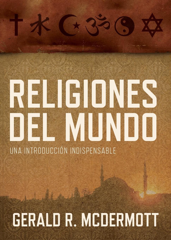Фото - Gerald R. McDermott Religiones del Mundo. Una Introduccion Indispensable . World Religions j l vázquez borau el budismo religion del vacio