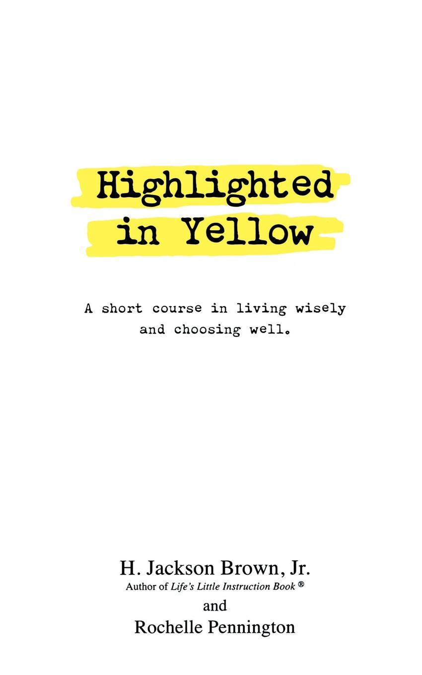 H. Jackson Brown, Rochelle Pennington Highlighted in Yellow. A Short Course In Living Wisely And Choosing Well