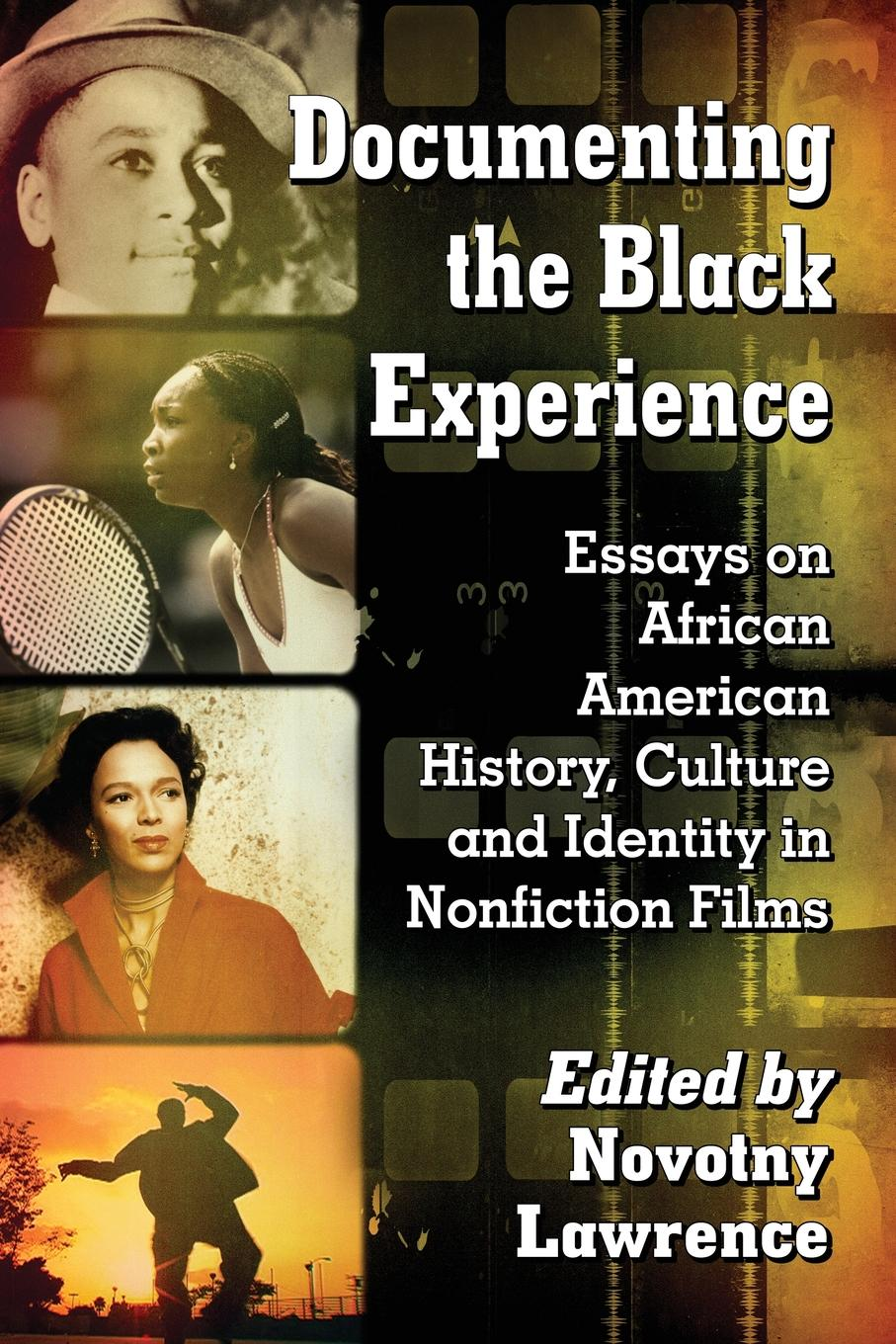 Documenting the Black Experience. Essays on African American History, Culture and Identity in Nonfiction Films