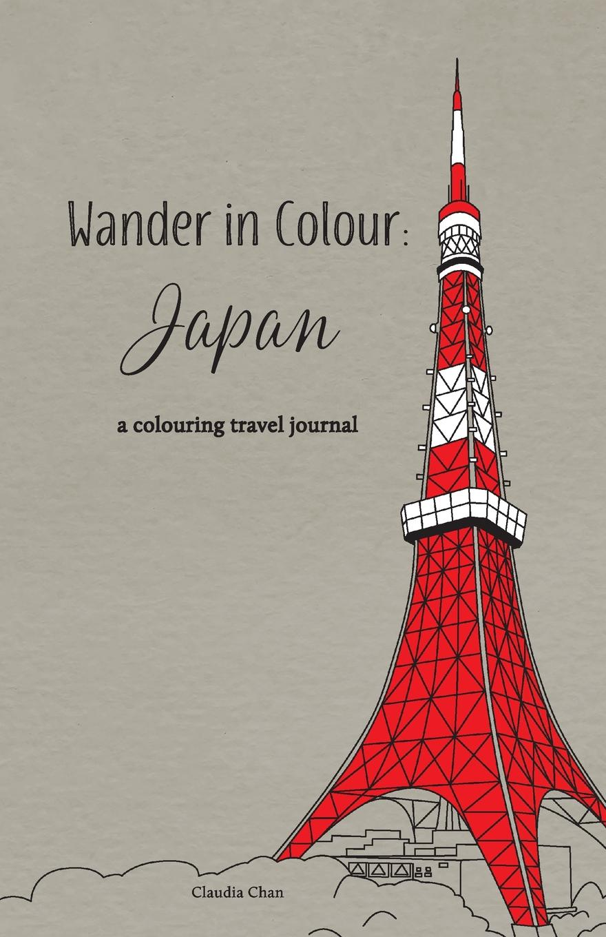 Claudia Chan Wander in Colour. Japan - a colouring travel journal escape to shakespeare s world a colouring book adventure