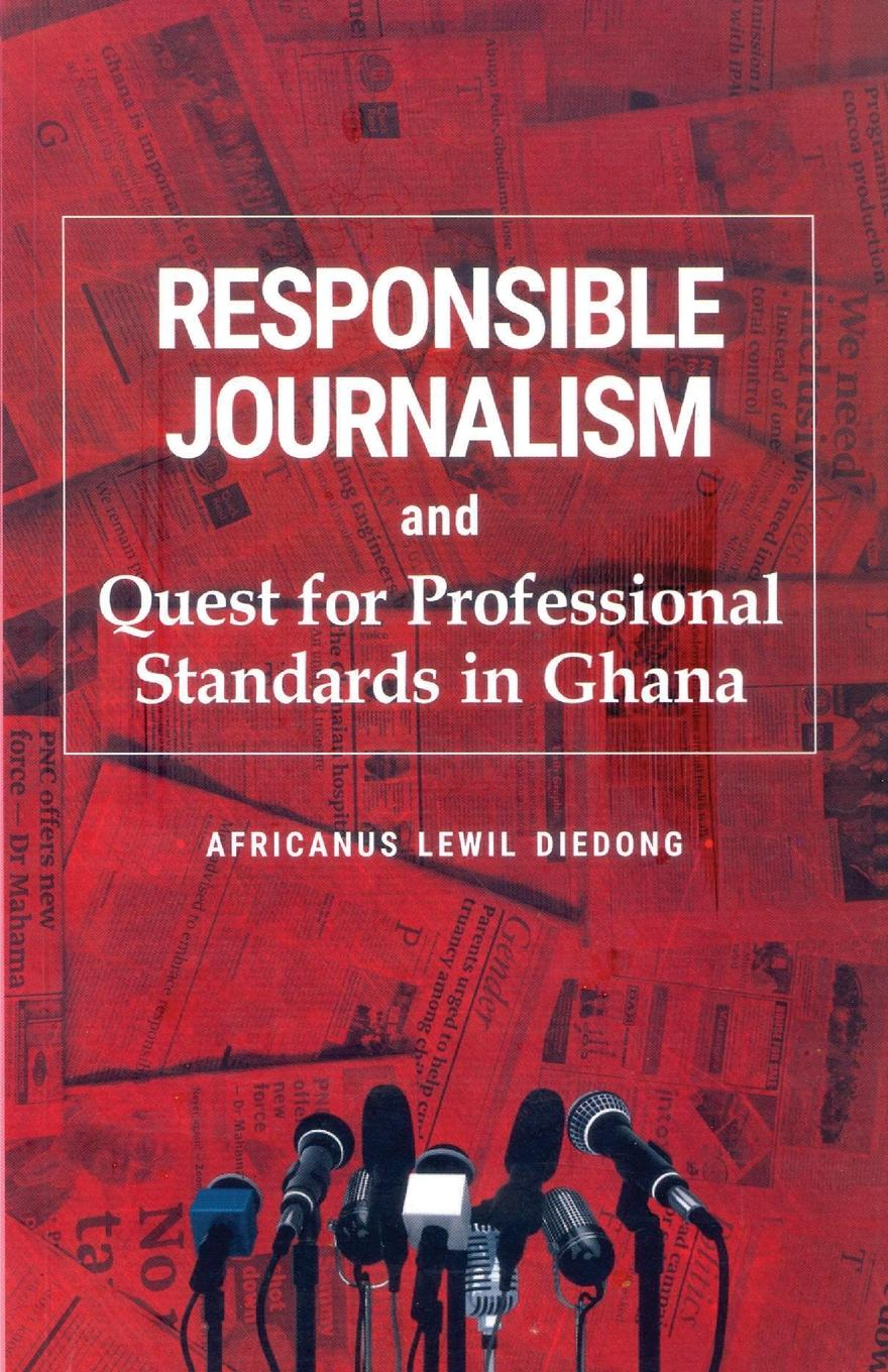 Africanus Lewil Diedong Responsible Journalism and Quest for Professional Standards in Ghana a adu boahen albert adu boahen the ghanaian sphinx reflections on the contemporary history of ghana