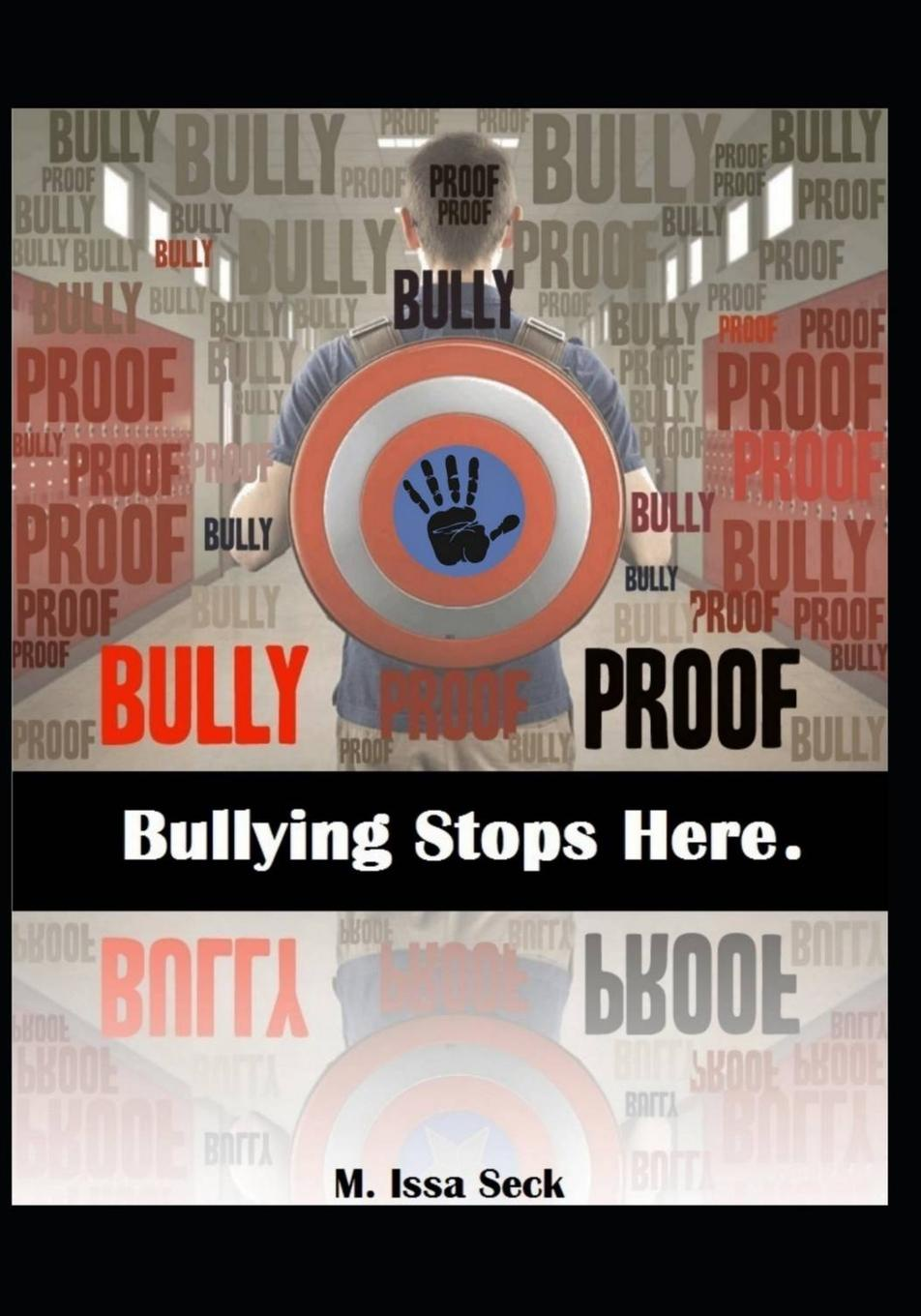 Issa M Seck Bully Proof. Bullying Stops Here dan olweus bullying at school what we know and what we can do