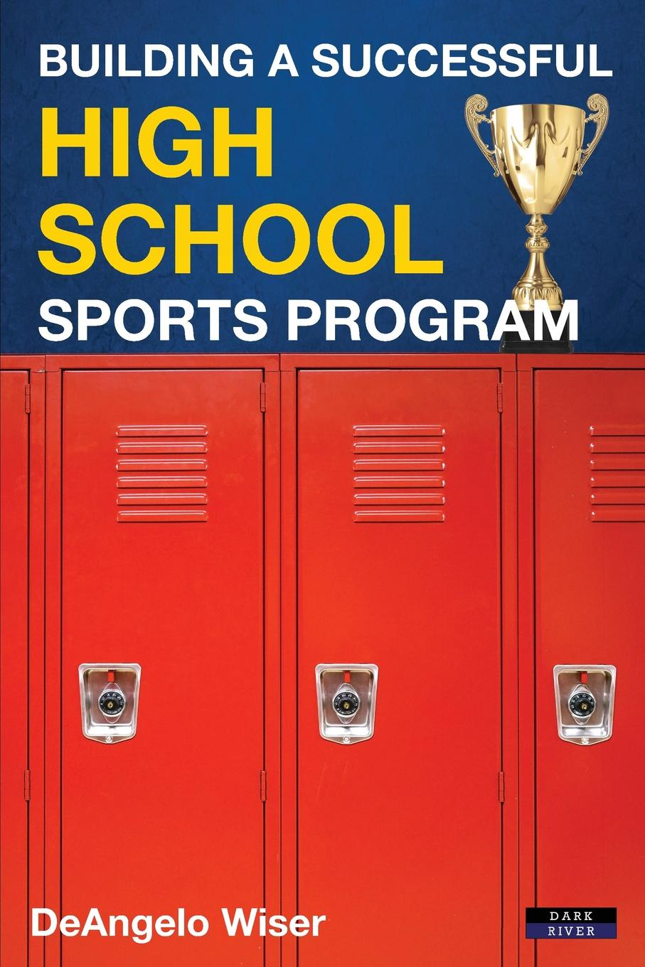 DeAngelo Wiser Building a Successful High School Sports Program boris collardi f j private banking building a culture of excellence isbn 9780470826980
