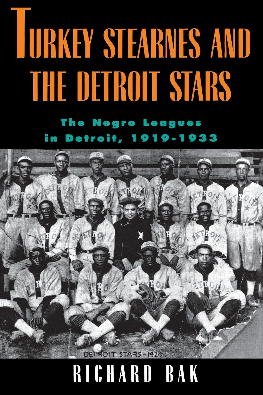 Richard Bak rkey Stearnes and the Detroit Stars. he Negro Leagues in Detroit, 1919-1933 все цены