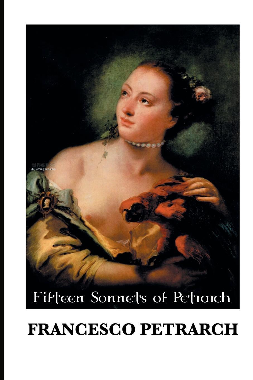 Francesco Petrarch, Thomas Wentworth Higgins FIFTEEN SONNETS OF PETRARCH