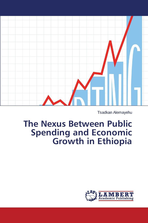 Alemayehu Tsadkan The Nexus Between Public Spending and Economic Growth in Ethiopia цена