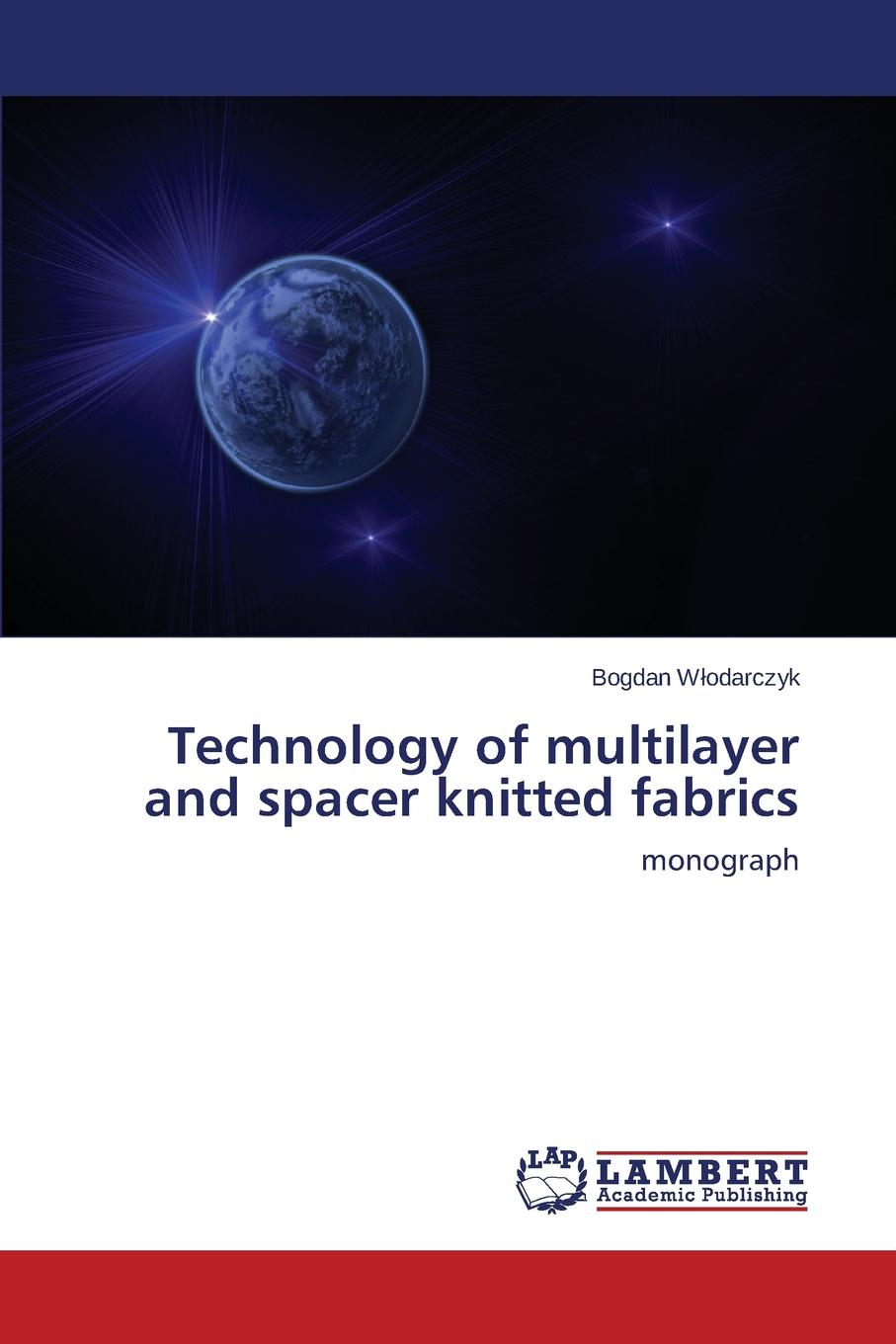 Włodarczyk Bogdan Technology of multilayer and spacer knitted fabrics gail tsukiyama language of threads