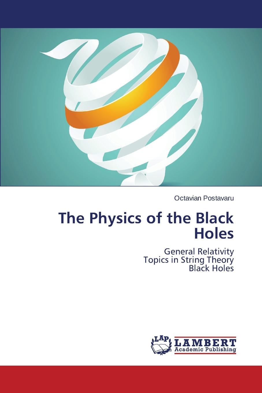 Postavaru Octavian The Physics of the Black Holes martin bojowald the universe a view from classical and quantum gravity isbn 9783527667697