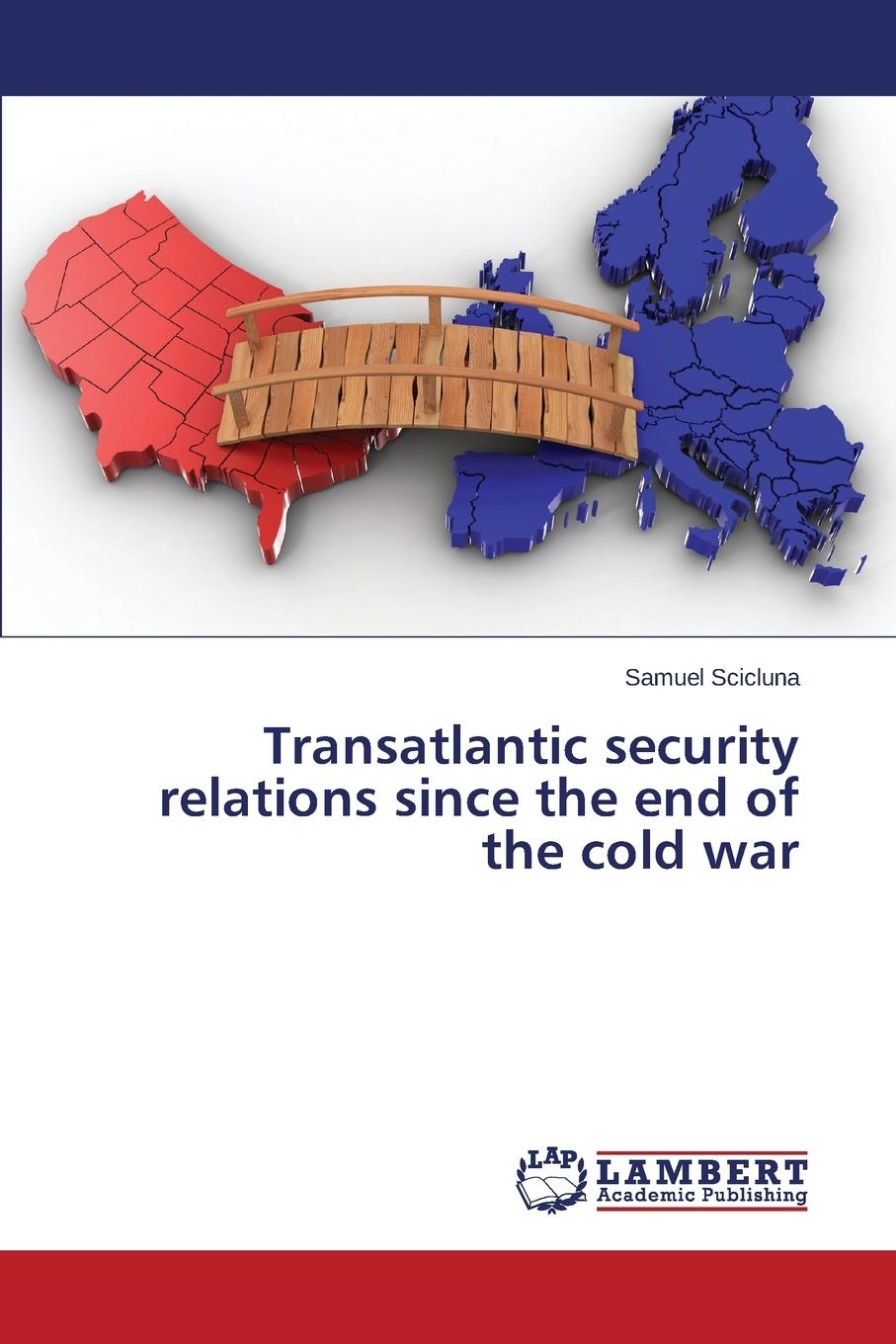Scicluna Samuel Transatlantic Security Relations Since the End of the Cold War цена и фото