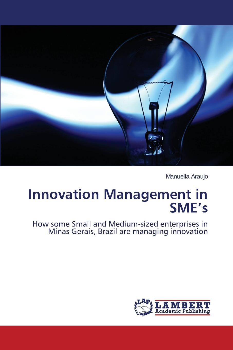 Araujo Manuella Innovation Management in Sme.s knowledge and innovation dilemmas