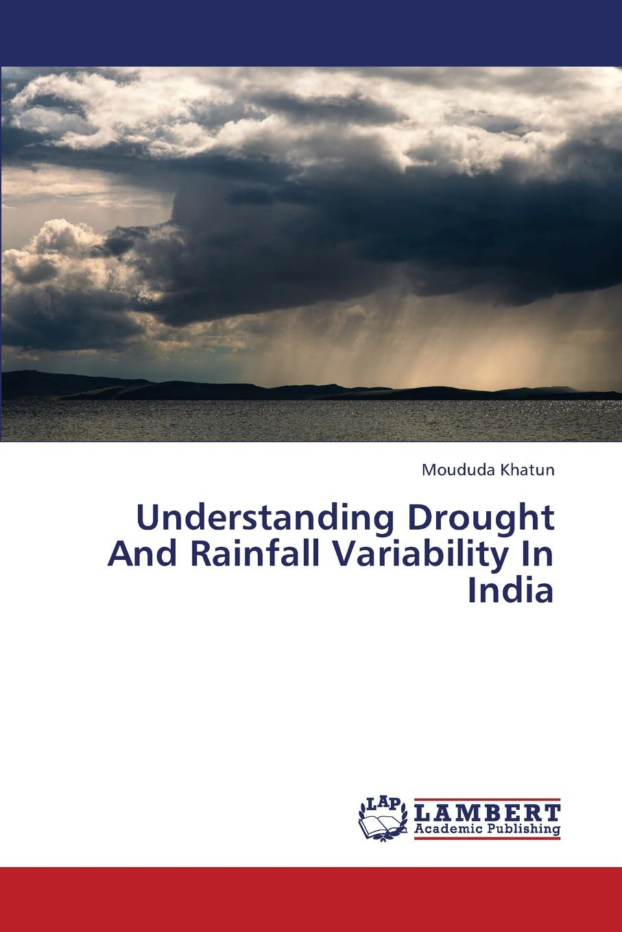 Khatun Moududa Understanding Drought and Rainfall Variability in India недорго, оригинальная цена