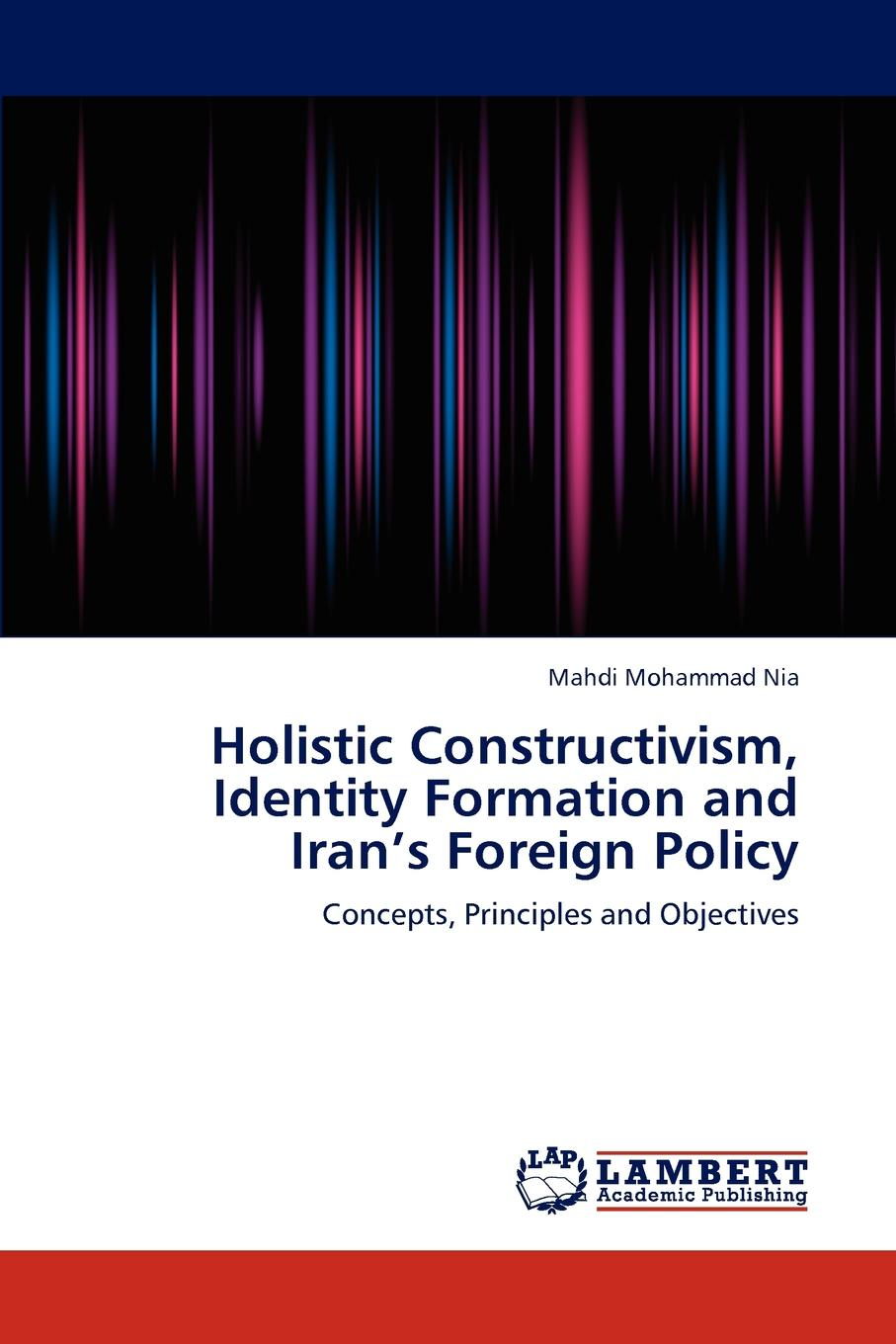 Mohammad Nia Mahdi Holistic Constructivism, Identity Formation and Iran.s Foreign Policy jeffrey lantis s us foreign policy in action an innovative teaching text