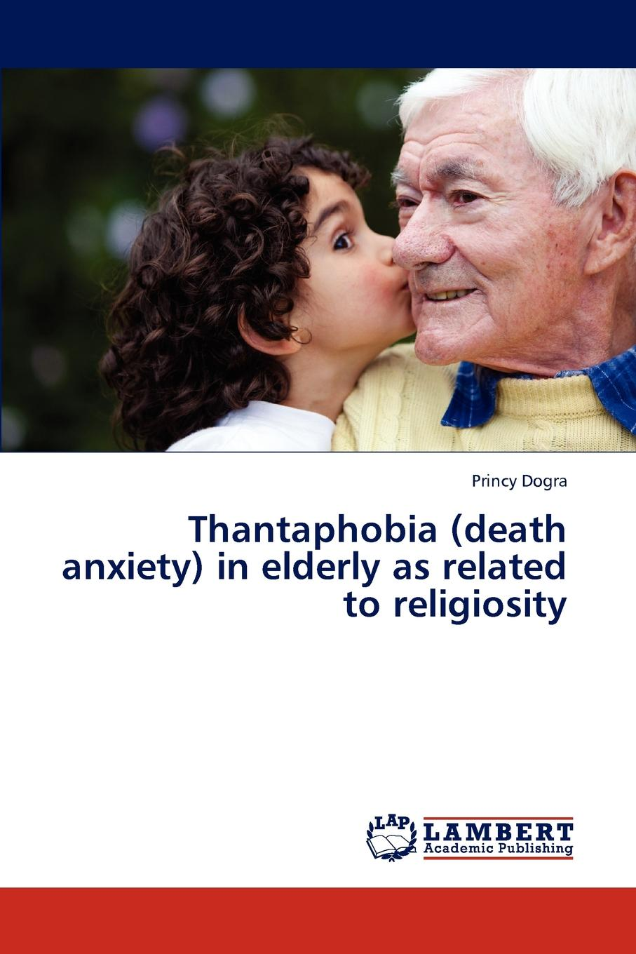 Dogra Princy Thantaphobia (death anxiety) in elderly as related to religiosity death of a nationalist