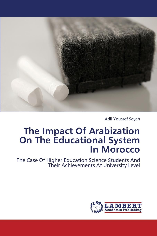 цены на Sayeh Adil Youssef The Impact of Arabization on the Educational System in Morocco  в интернет-магазинах