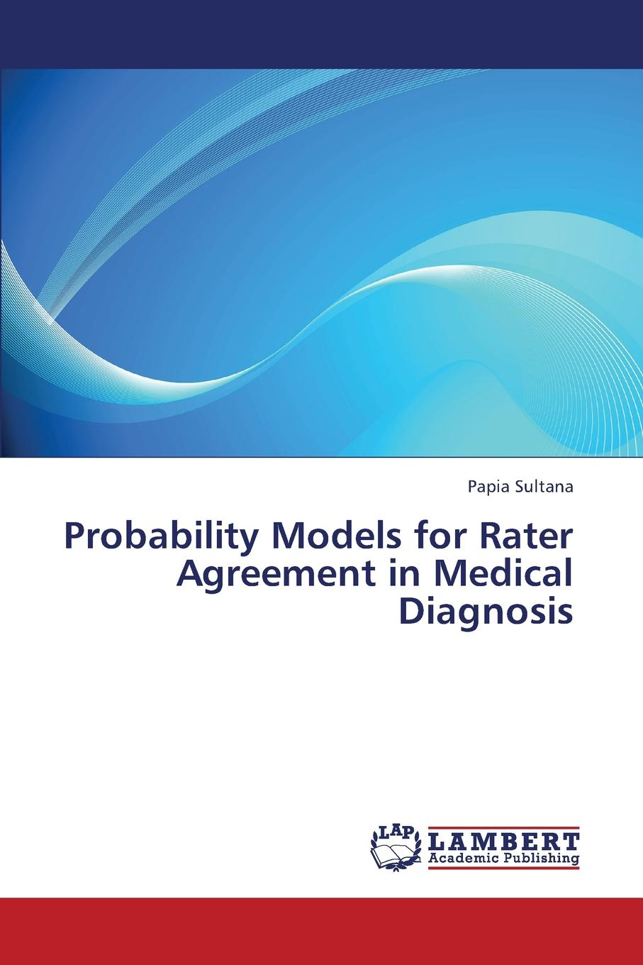 лучшая цена Sultana Papia Probability Models for Rater Agreement in Medical Diagnosis