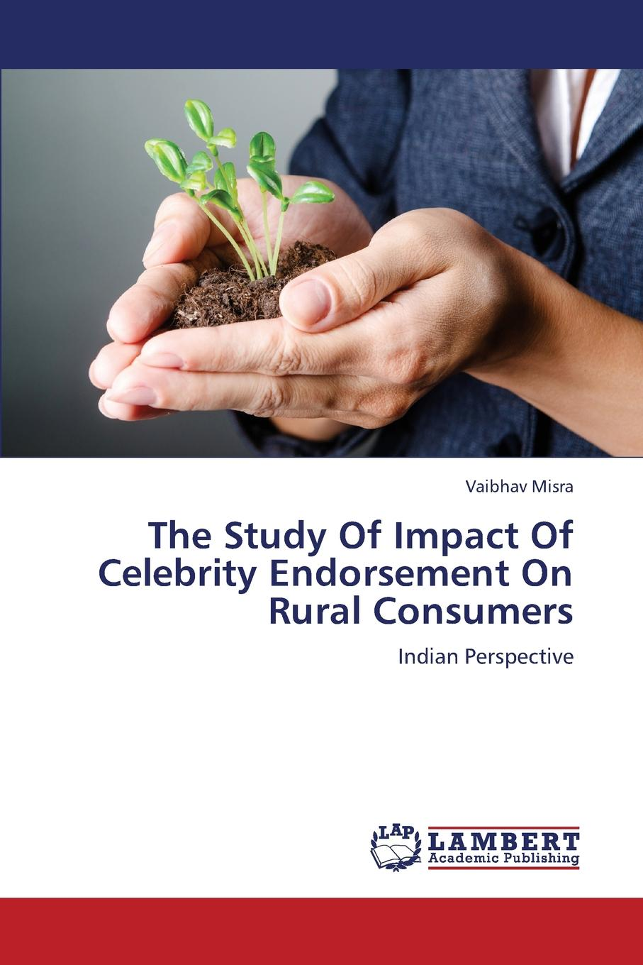 Misra Vaibhav The Study of Impact of Celebrity Endorsement on Rural Consumers цены